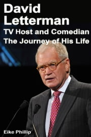 David Letterman: TV host and Comedian ebook by Eike Phillip