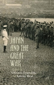Japan and the Great War ebook by Antony Best,Oliviero Frattolillo