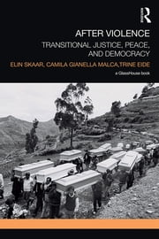 After Violence - Transitional Justice, Peace, and Democracy ebook by Elin Skaar,Camila Gianella Malca,Trine Eide