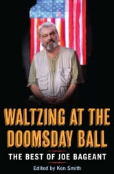 Waltzing at the Doomsday Ball: The Best of Joe Bageant ebook by Joe Bageant,Ken Smith