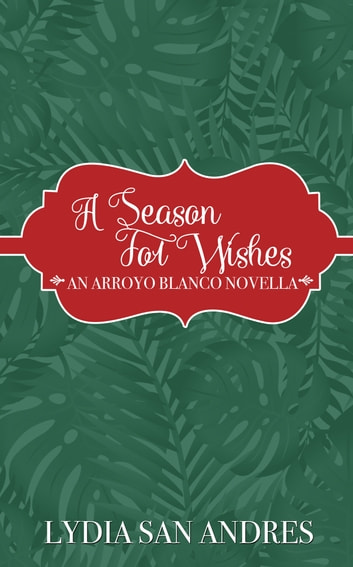 A Season For Wishes - A Holiday Novella ebook by Lydia San Andres