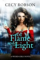 Of Flame and Light - A Weird Girls Novel ebook by Cecy Robson