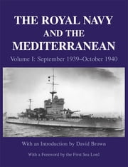 The Royal Navy and the Mediterranean - Vol.I: September 1939 - October 1940 ebook by David Brown