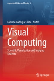 Visual Computing - Scientific Visualization and Imaging Systems ebook by Fabiana Rodrigues Leta