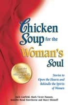 Chicken Soup for the Woman's Soul - Stories to Open the Hearts and Rekindle the Spirits of Women ebook by Jack Canfield, Mark Victor Hansen
