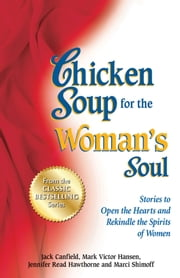 Chicken Soup for the Woman's Soul - Stories to Open the Hearts and Rekindle the Spirits of Women ebook by Jack Canfield,Mark Victor Hansen