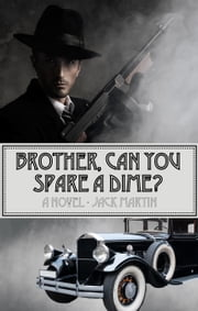 Brother, Can You Spare a Dime? ebook by Jack Martin