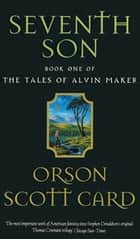 Seventh Son - Tales of Alvin Maker: Book 1 ebook by Orson Scott Card