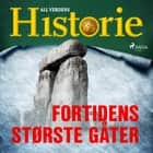 Fortidens største gåter audiobook by All Verdens Historie