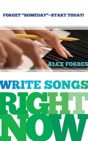 Write Songs Right Now ebook by Alex Forbes