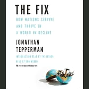 The Fix - How Nations Survive and Thrive in a World in Decline audiobook by Jonathan Tepperman