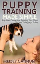 Puppy Training Made Simple ebook by Kelsey Gannon