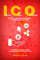 Initial Coin Offering - How You Can Make an Additional $11,000 Income this 2018! eBook by Edward Harrod