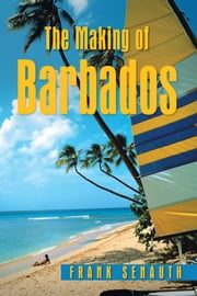 The Making of Barbados ebook by Frank Senauth