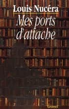 Mes ports d'attache ebook by Louis Nucéra