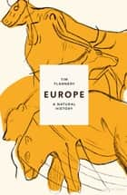 Europe - A Natural History ebook by Tim Flannery