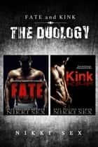 Fate and Kink: The Duology ebook by Nikki Sex