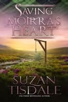 Saving Moirra's Heart - Book Two of The Moirra's Heart Series ebook by Suzan Tisdale