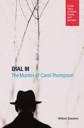 Dial M - The Murder of Carol Thompson ebook by William Swanson
