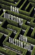 Dark Diversions ebook by John Ralston Saul