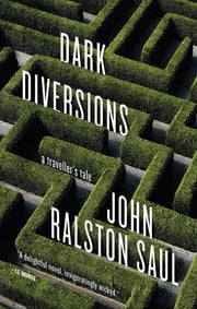 Dark Diversions - A Traveler's Tale ebook by John Ralston Saul