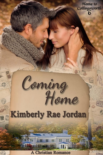 Coming Home - Home to Collingsworth, #6 ebooks by Kimberly Rae Jordan