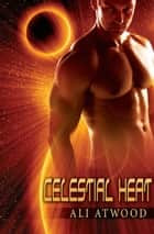 Celestial Heat ebook by Ali Atwood