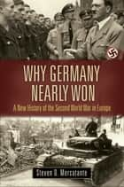 Why Germany Nearly Won ebook by Steven D. Mercatante