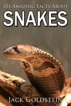 101 Amazing Facts about Snakes ebook by Jack Goldstein