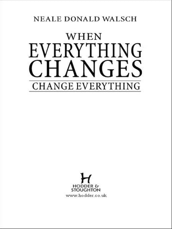 When Everything Changes, Change Everything - In a time of turmoil, a pathway to peace ebook by Neale Donald Walsch