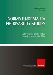 Norma e normalità nei Disability Studies. Riflessioni e analisi critica per ripensare la disabilità ebook by Roberto Medeghini