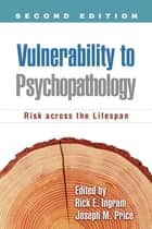 Vulnerability to Psychopathology, Second Edition ebook by Rick E. Ingram, PhD,Joseph M. Price, PhD