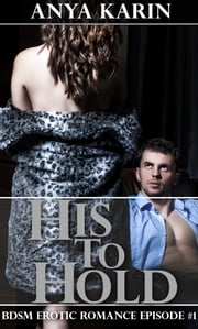 His to Hold (BDSM billionaire erotic romance) ebook by Anya Karin