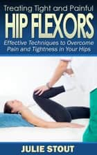 Treating Tight and Painful Hip Flexors ebook by Julie Stout