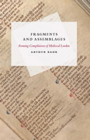 Fragments and Assemblages - Forming Compilations of Medieval London ebook by Arthur Bahr