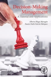 Decision-Making Management - A Tutorial and Applications ebook by Alberto Pliego Marugan, Fausto Pedro Garcia Marquez