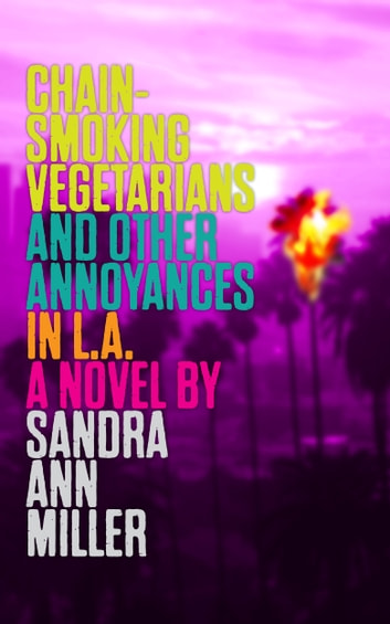 Chain-Smoking Vegetarians and Other Annoyances in L.A. ebook by Sandra Ann Miller