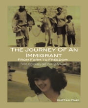 THE JOURNEY OF AN IMMIGRANT - FROM FARM TO FREEDOM ebook by KHETAM DAHI