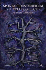 Spontaneous Order and the Utopian Collective ebook by Guinevere Liberty Nell