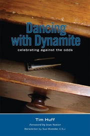 Dancing With Dynamite - Celebrating Against The Odds ebook by Tim J Huff,Jean Vanier