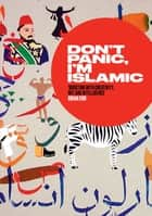 Don't Panic, I'm Islamic - Words and Pictures on How to Stop Worrying and Learn to Love the Alien Next Door ebook by Lynn Gaspard, Carol Ann Duffy, Chris Riddell,...