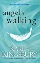 Angels Walking ebook by Karen Kingsbury