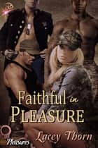 Faithful in Pleasure - Pleasures Series, Book 8 ebook by Lacey Thorn