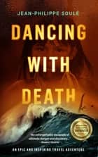 DANCING WITH DEATH - An Epic and Inspiring Travel Adventure ebook by Jean-Philippe Soulé