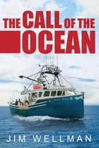 The Call of the Ocean ebook by Jim Wellman