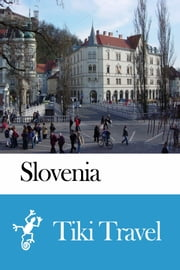 Slovenia Travel Guide - Tiki Travel ebook by Tiki Travel