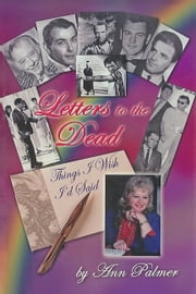 Letters to the Dead: Things I Wish I'd Said ebook by Ann Palmer