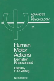 Human Motor Actions: Bernstein Reassessed ebook by Whiting, H.T.A.