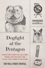 Dogfight at the Pentagon - Sergeant Dogs, Grumpy Cats, Wallflower Wingmen, and Other Lunacy from the Wall Street Journal's A-Hed Column ebook by Kobo.Web.Store.Products.Fields.ContributorFieldViewModel