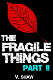 The Fragile Things (Part II) ebook by V. Shaw